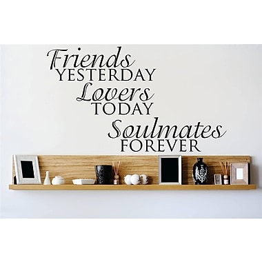 Design With Vinyl Friends Yesterday Lovers Today Soulmates Forever Wall Decal