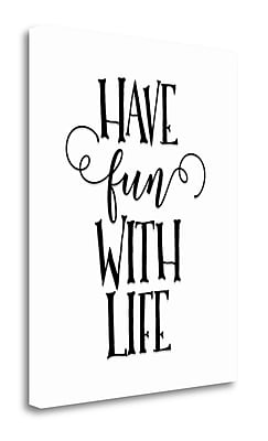 Tangletown Fine Art Have Fun w/ Life' Textual Art on Canvas; 23'' H x 18'' W