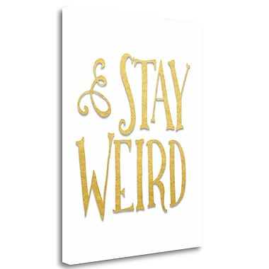 Tangletown Fine Art 'Stay Weird' Textual Art on Wrapped Canvas; 23'' H x 18'' W