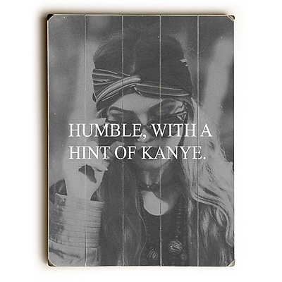 Varick Gallery Humble Kanye Graphic Art on Wood; 34'' H x 25'' W x 1'' D