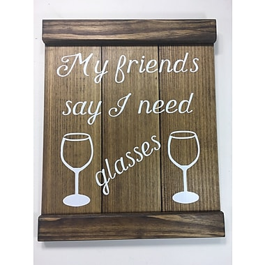Varick Gallery Rustic My Friends Say Wooden Sign Wall D cor; Brown