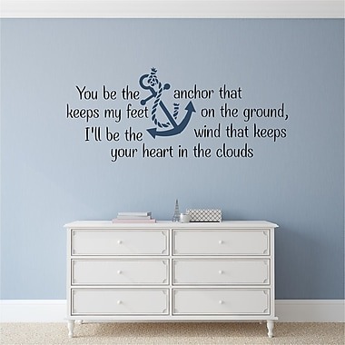 Enchantingly Elegant You Be the Anchor that Keeps My Feet on the Ground Wall Decal; 22'' H x 52'' W