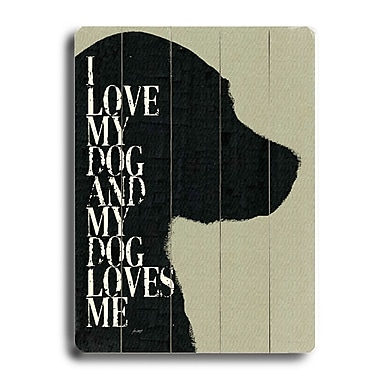Artehouse LLC 'I Love My Dog and My Dog Loves Me' Graphic Art; 12'' H x 9'' W x 1'' D