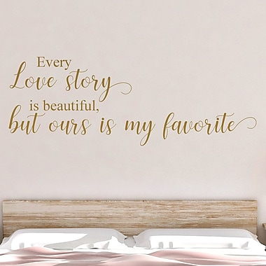 DecaltheWalls Every Love Story Is Beautiful but Ours Is My Favorite Vinyl Wall Decal; Metallic Gold