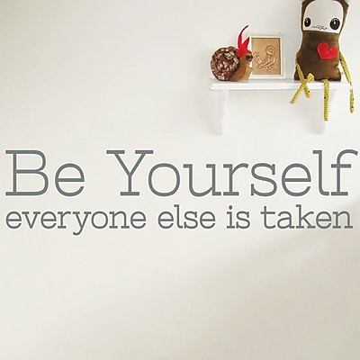 Wallums Wall Decor Be Yourself Everyone Else Is Taken Quote Wall Decal; Gray