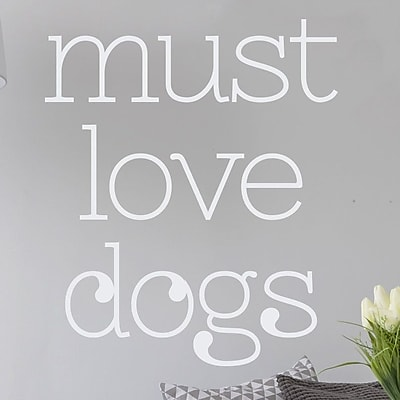 Wallums Wall Decor Must Love Dogs Wall Decal; White