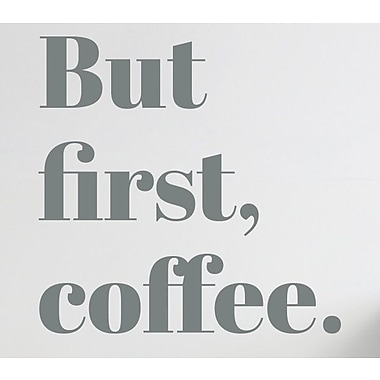 Wallums Wall Decor But First Coffee Wall Decal; Gray