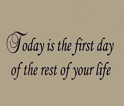 VWAQ Today is the First Day of the Rest of Your Life Wall Decal