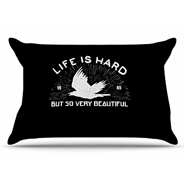East Urban Home Life Is Hard by BarmalisiRTB Pillow Sham; King