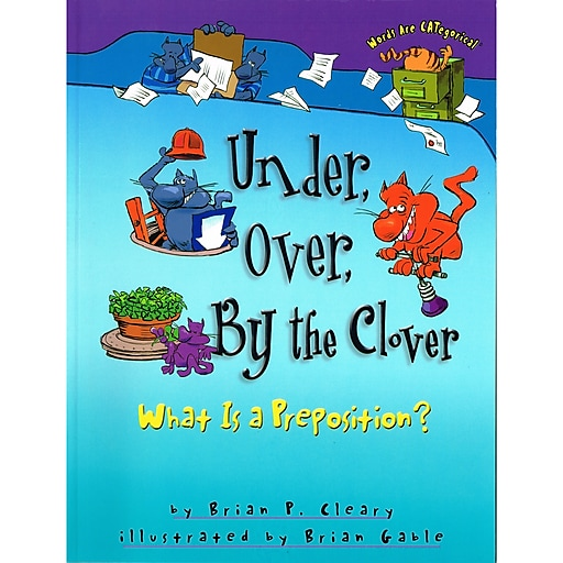 """""""Under, Over, By the Clover: What Is a Preposition?"""""""