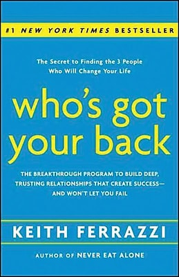Who's Got Your Back: The Breakthrough Program to Build Deep Keith Ferrazzi HardCover