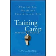 Training Camp: What the Best Do Better Than Everyone Else Jon Gordon Hardcover