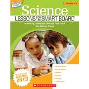 Scholastic Science Lessons for the SMART Board™: Grades 4–6