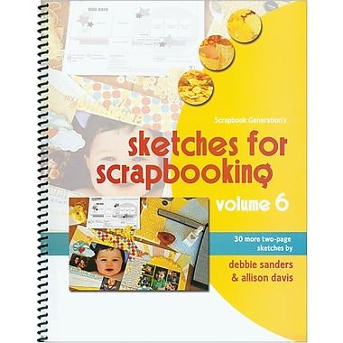 Scrapbook Generation, Sketches For Scrapbooking Volume 6