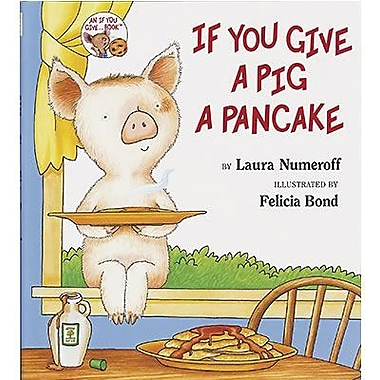 Harper Collins If You Give A Pig A PanCake Book By Laura Numeroff and Felicia Bond, Grades P-2nd