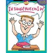 Creative Teaching Press™ I'm Through! What Can I Do? Activity Book, Grades 3rd - 4th