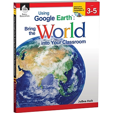 Shell Education Using Google Earth Bring The World Into Your Classroom Book, Grade 3 - 5 (SEP50825)