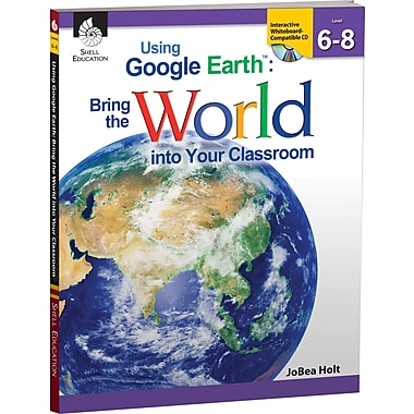 Shell Education Using Google Earth Bring The World Into Your Classroom Book, Grade 6 - 8 (SEP50826)