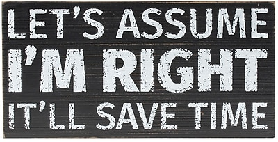 8x4 Black Wood Box Sign - Lets Assume I'm Right