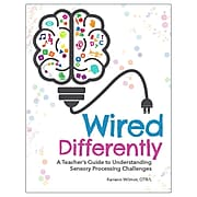 Wired Differently: A Teacher's Guide to Understanding Sensory Processing Challenges By Keriann Wilmot, OTR/L, 9780876597989