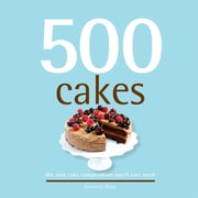 500 Cakes:  The Only Cake Compendium You'll Ever Need
