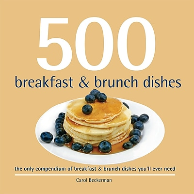 500 Breakfast & Brunch Dishes: The Only Breakfast & Brunch Compendium You'll Ever Need