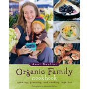 The Organic Family Cookbook:  Growing, Greening and Cooking Together