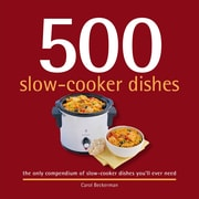 500 Slow-Cooker Dishes:  The Only Compendium of Slow-Cooker Dishes You'll Ever Need