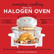Everyday Cooking with the Halogen Oven, The Revolutionary Way to Cook Meals in Half the Time