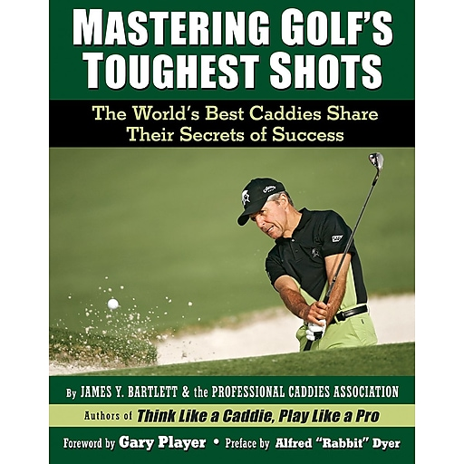 Mastering Golf's Toughest Shots, The World's Best Caddies Share Their Secrets for Success