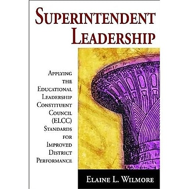 Superintendent Leadership Applying The Educational Leadership Constituent Council Standards, Paperback (CRWN2024)
