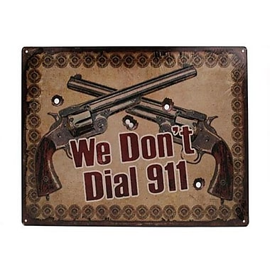 12 in. x 17 in. Tin Sign - We Dont Dial 911 (GS184665)