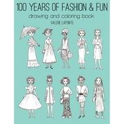 100 Years Of Fashion & Fun Drawing & Coloring Book-
